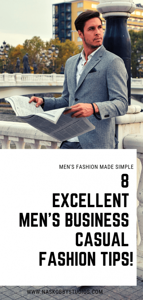 8 Excellent Mens Business Casual Fashion Tips!