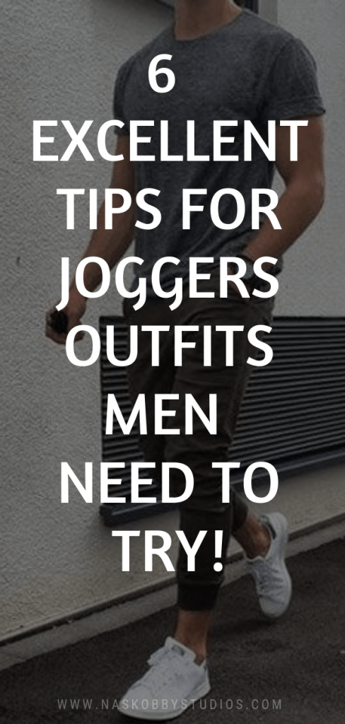6 Excellent Tips For Joggers Outfits Men Need To Try!