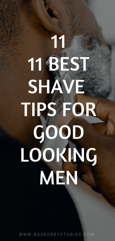 11 Best Shave Tips For Good Looking Men!