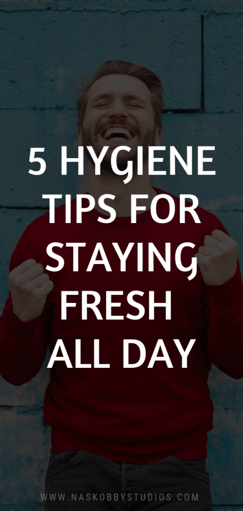 5 Men Hygiene Tips For Staying Fresh All Day