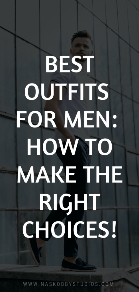 Best Outfits For Men: How To Make The Right Choices!