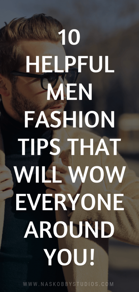 10 Helpful Men Fashion Tips That Will Wow Everyone Around You!