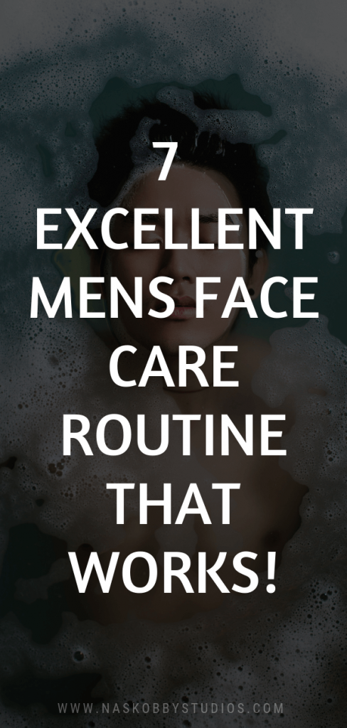7 Excellent Mens Face Care Routine That Works!