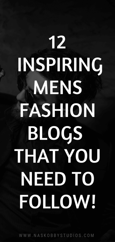 12 Inspiring Mens Fashion Blogs That You Need To Follow!