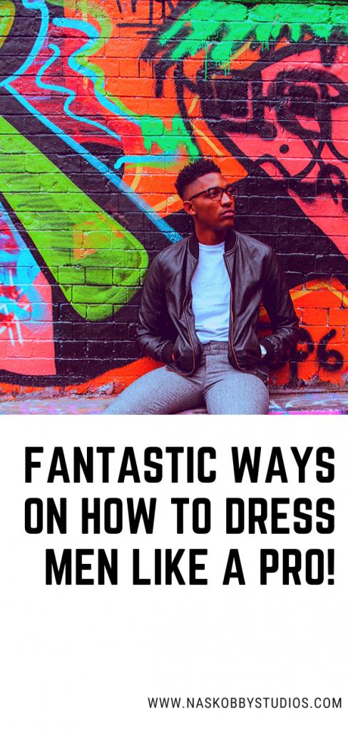 Fantastic Ways On How To Dress Men Like A Pro!