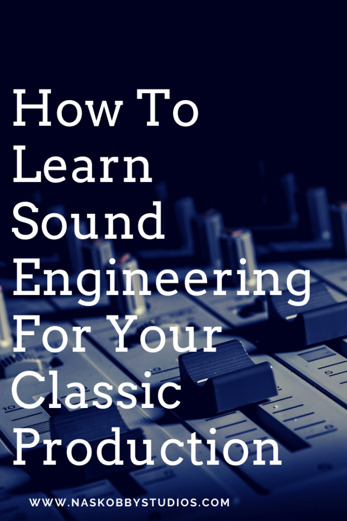 How To Learn Sound Engineering For Your Classic Production