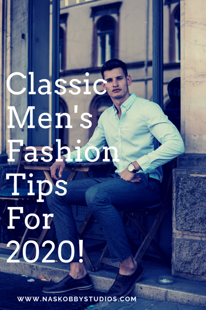 Classic Men's Fashion Tips For 2020!