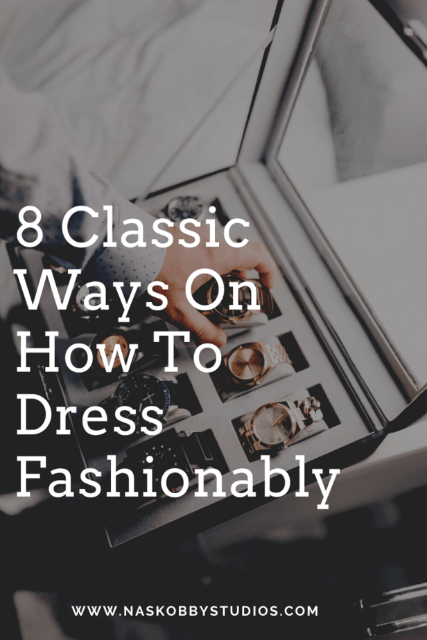 8 Classic Ways On How To Dress Fashionably