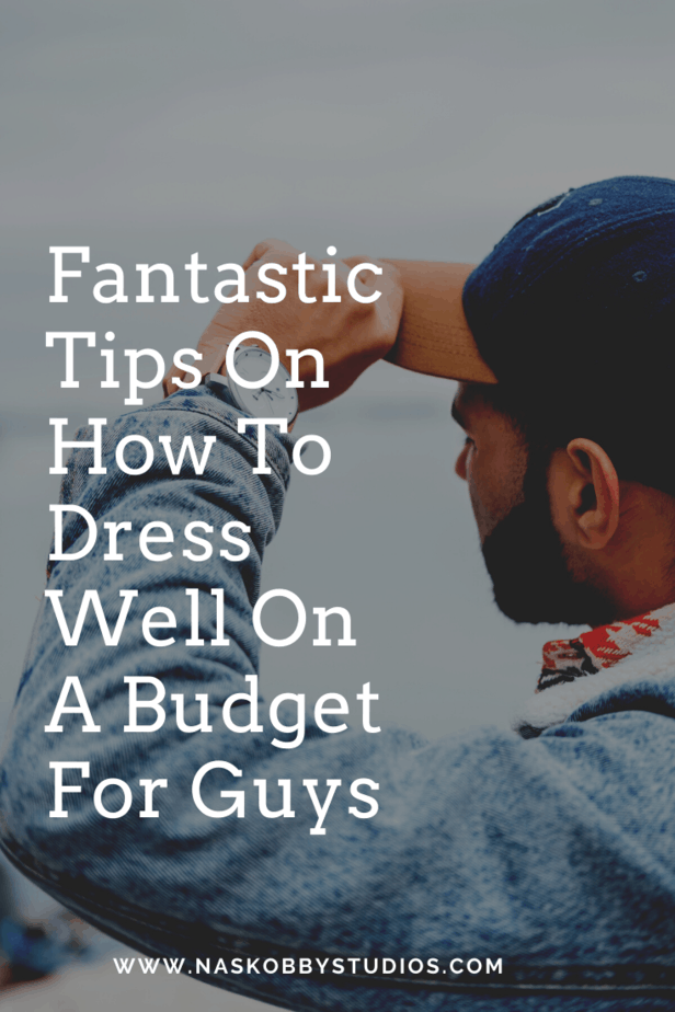 Fantastic Tips On How To Dress Well On A Budget For Guys