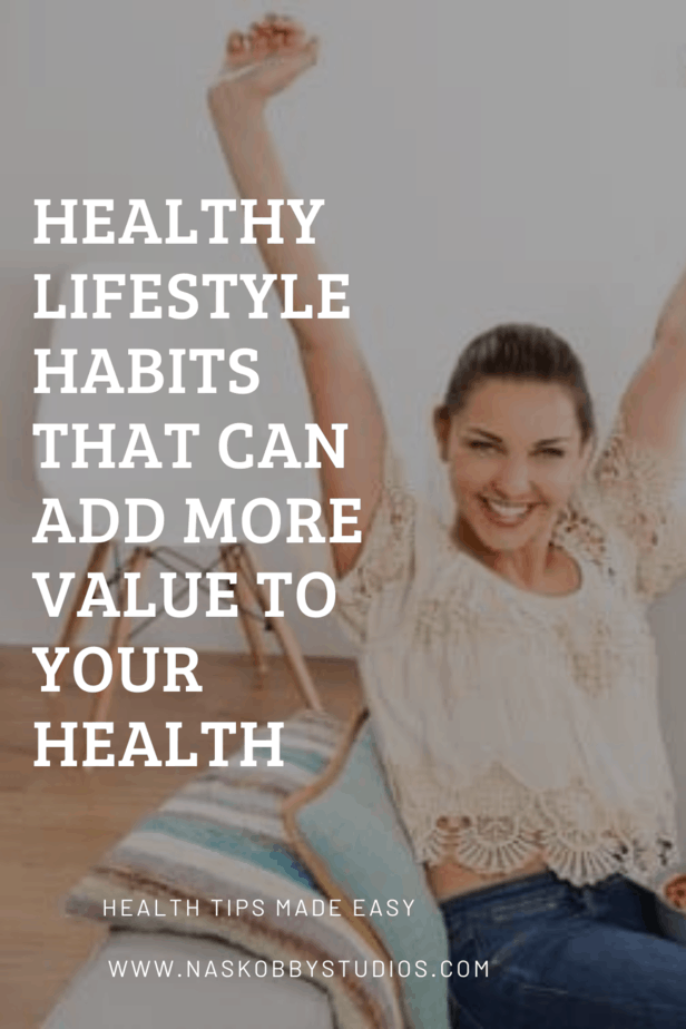 Healthy Lifestyle Habits That Can Add More Value To Your Health