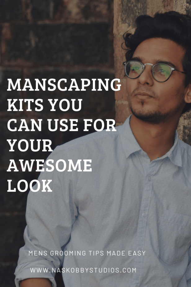 Manscaping Kits You Can Use For Your Awesome Look