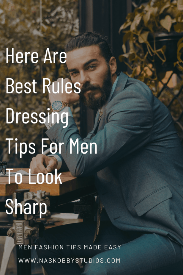 Here Are Best Rules Dressing Tips For Men To Look Sharp