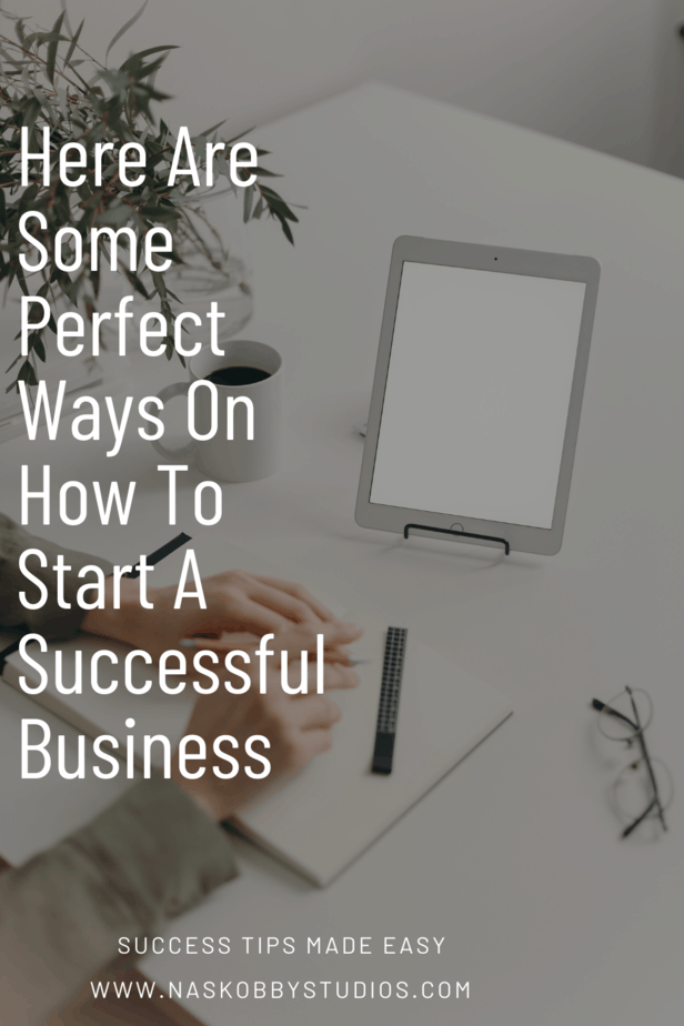 Here Are Some Perfect Ways On How To Start A Successful Business