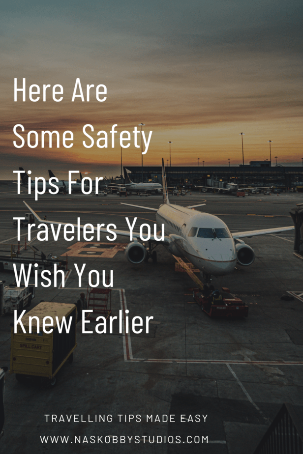 Here Are Some Safety Tips For Travelers You Wish You Knew Earlier
