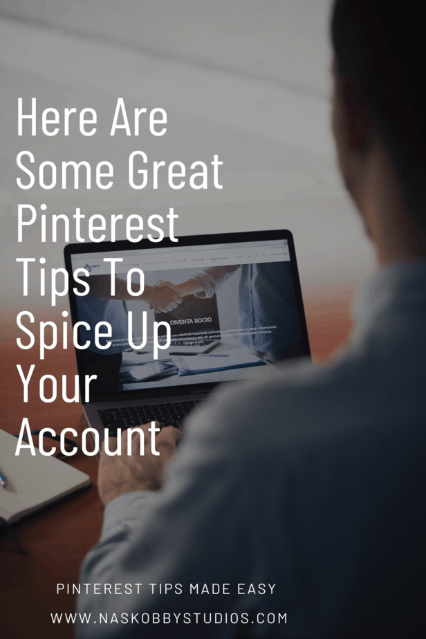 Here Are Some Great Pinterest Tips To Spice Up Your Account