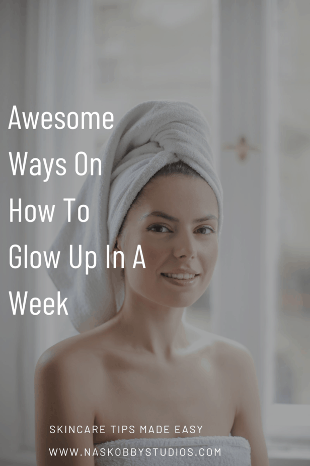 Awesome Ways On How To Glow Up In A Week