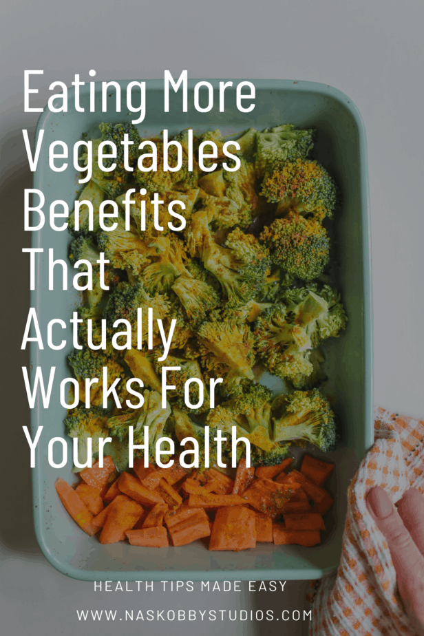 Eating More Vegetables Benefits That Actually Works For Your Health
