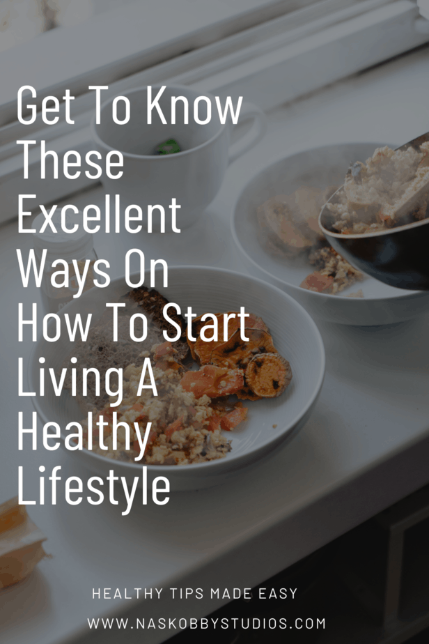 Get To Know These Excellent Ways On How To Start Living A Healthy Lifestyle