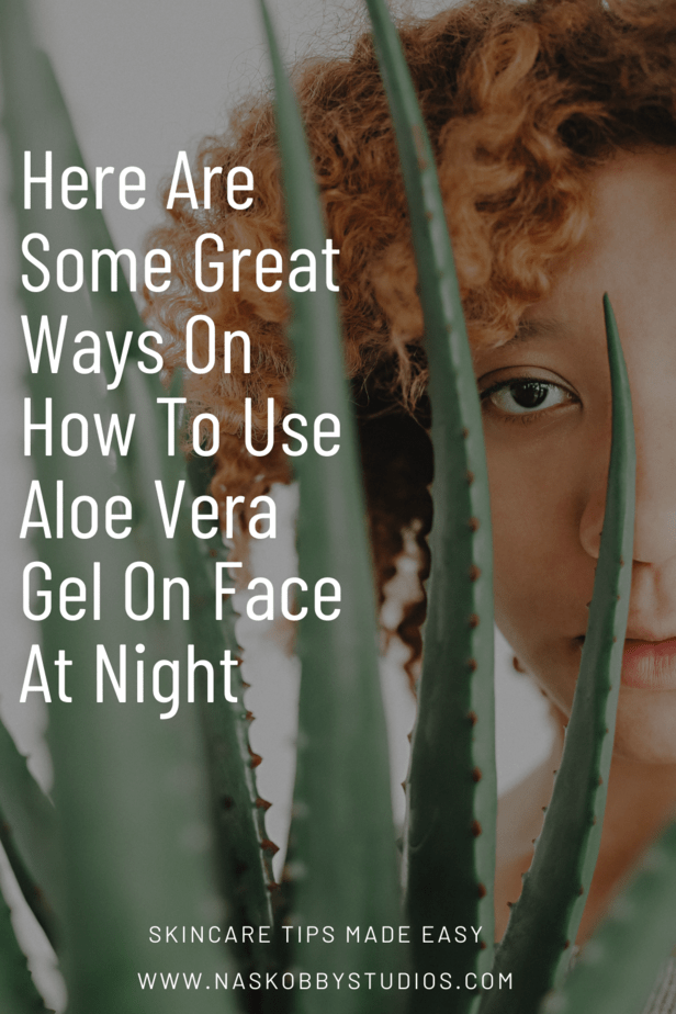 Here Are Some Great Ways On How To Use Aloe Vera Gel On Face At Night