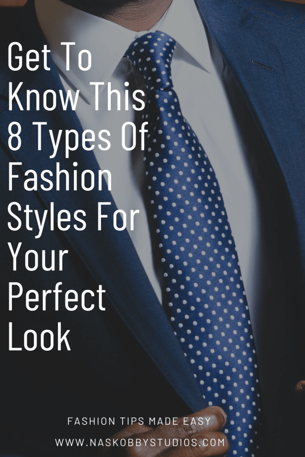 Get To Know This 8 Types Of Fashion Styles For Your Perfect Look