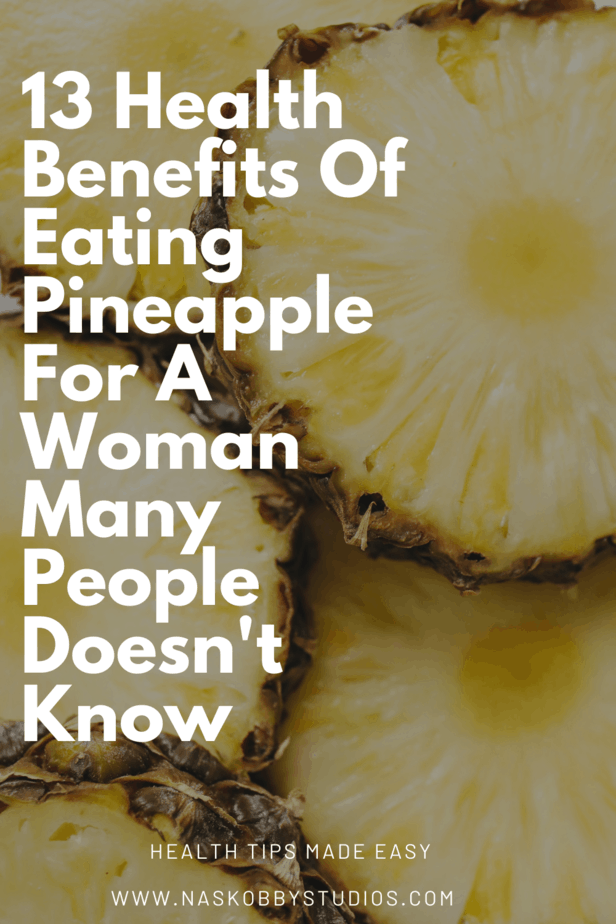 13 Health Benefits Of Eating Pineapple For A Woman Many People Doesn't Know