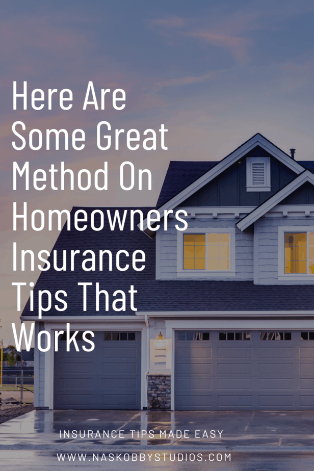 Here Are Some Great Method On Homeowners Insurance Tips That Works