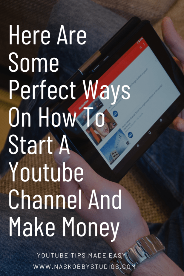 Here Are Some Perfect Ways On How To Start A Youtube Channel And Make Money
