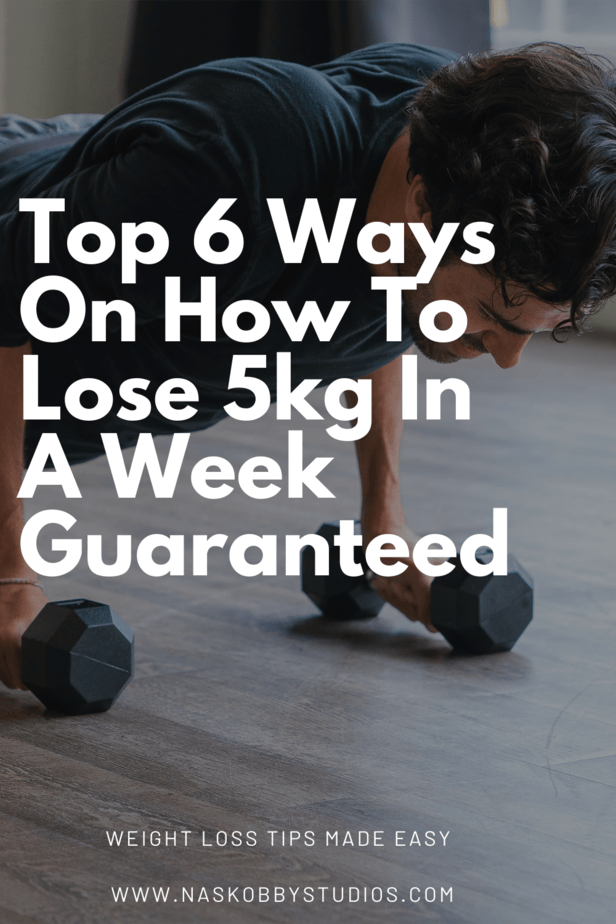 Top 6 Ways On How To Lose 5kg In A Week Guaranteed