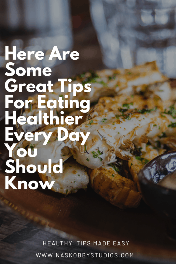 Here Are Some Great Tips For Eating Healthier Every Day You Should Know