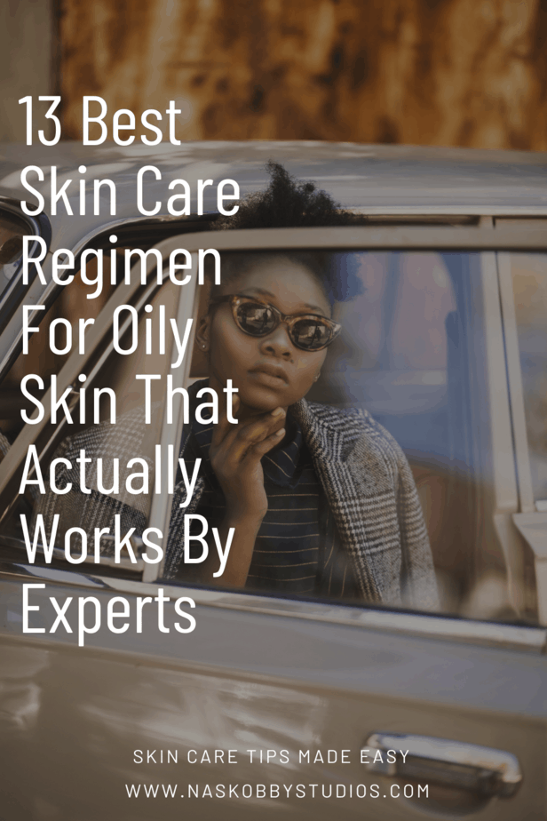13 Best Skin Care Regimen For Oily Skin That Actually Works By Experts
