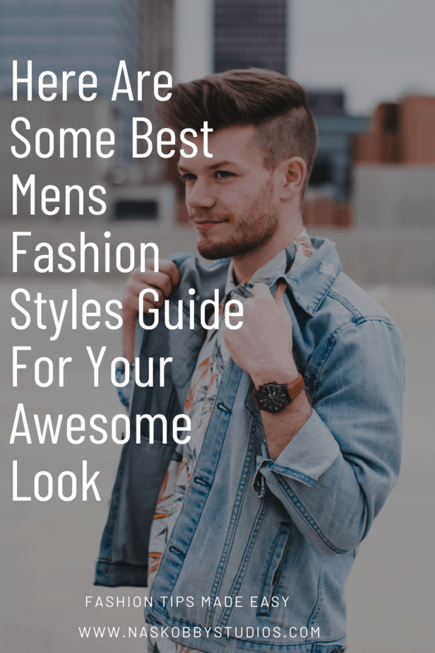 Here Are Some Best Mens Fashion Styles Guide For Your Awesome Look