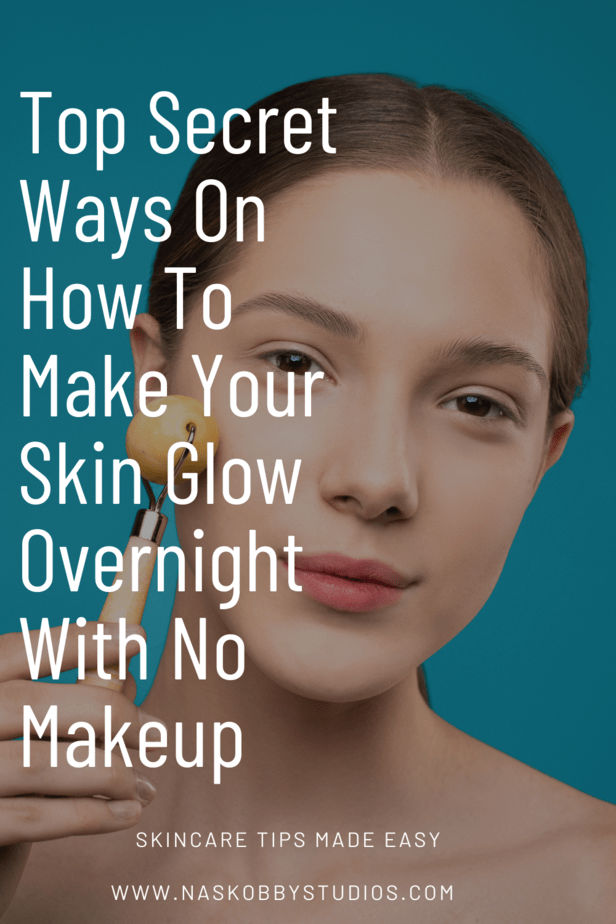 Top Secret Ways On How To Make Your Skin Glow Overnight With No Makeup