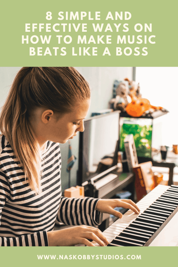 8 Simple And Effective Ways On How To Make Music Beats Like A Boss