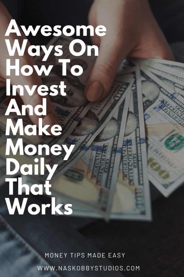 Awesome Ways On How To Invest And Make Money Daily That Works