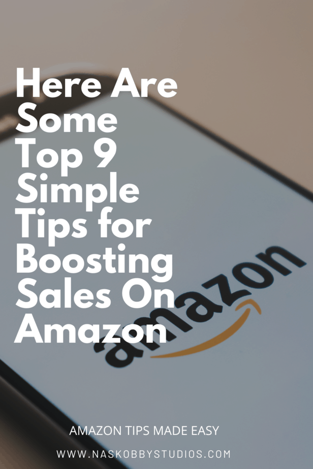 Here Are Some Top 9 Simple Tips for Boosting Sales On Amazon