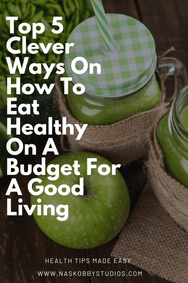 Top 5 Clever Ways On How To Eat Healthy On A Budget For A Good Living