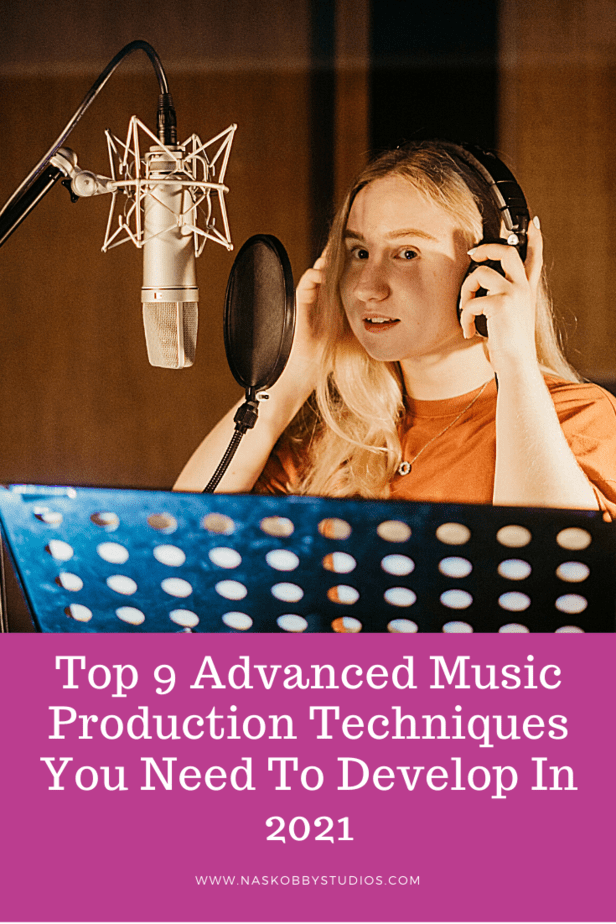 Top 9 Advanced Music Production Techniques You Need To Develop In 2021