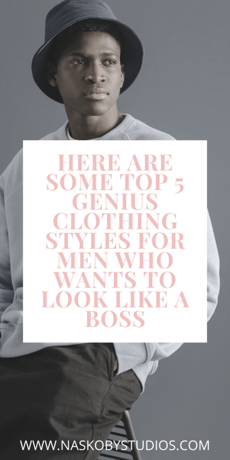 Here Are Some Top 5 Genius Clothing Styles For Men Who Wants To Look Like A Boss