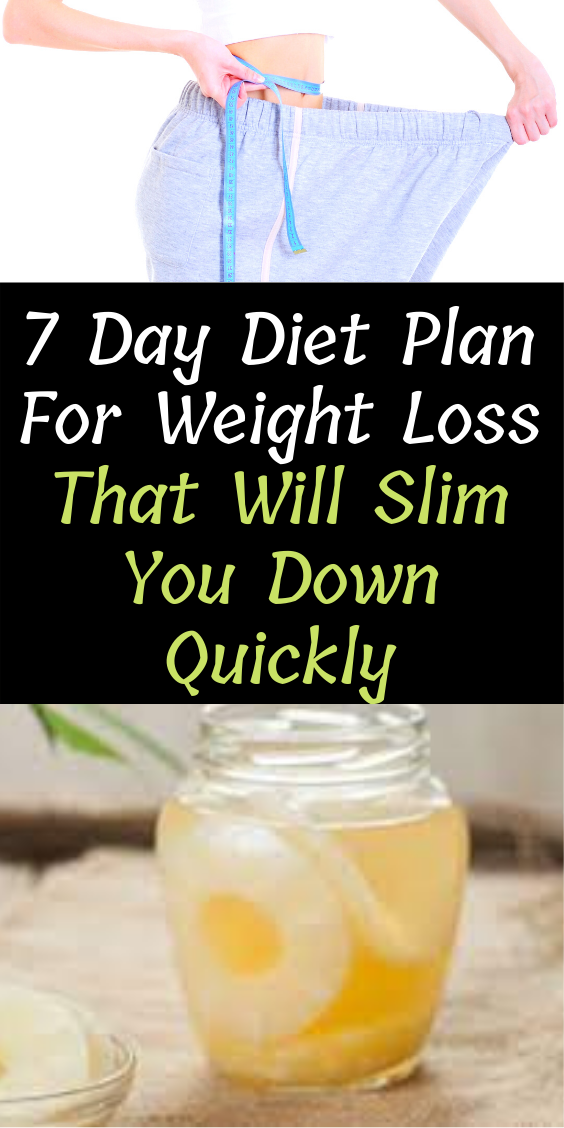 7 Day Diet Plan For Weight Loss That Will Slim You Down Quickly