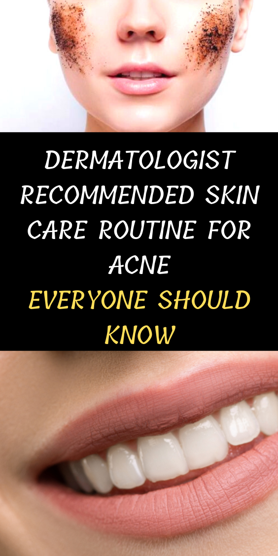 Dermatologist Recommended Skin Care Routine For Acne Everyone Should Know