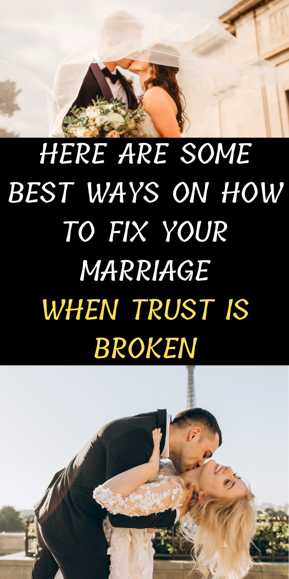 Here Are Some Best Ways On How To Fix Your Marriage When Trust Is Broken